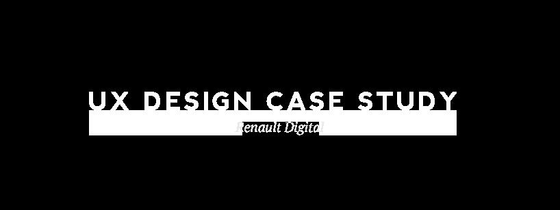 UX Case Study – Renault Digital